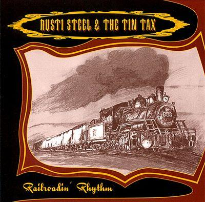 "CD - Rusti Steel and the Tin Tax ""Railroadin' Rhythm"""